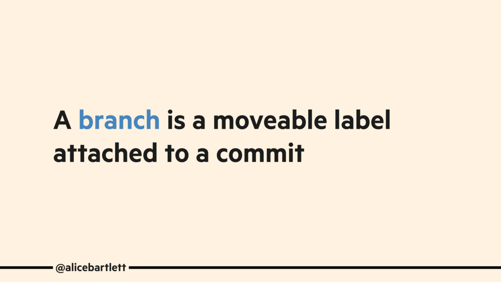 A branch is a moveable label attached to a comm...