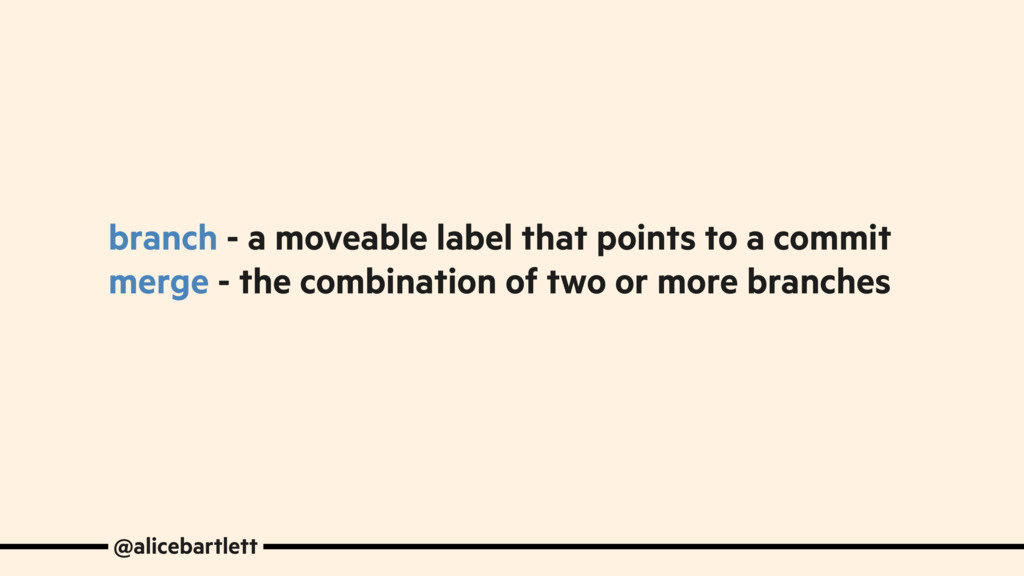branch - a moveable label that points to a comm...