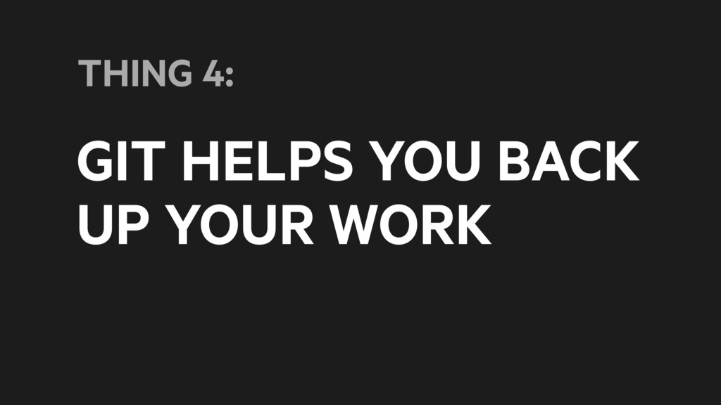 GIT HELPS YOU BACK UP YOUR WORK THING 4: