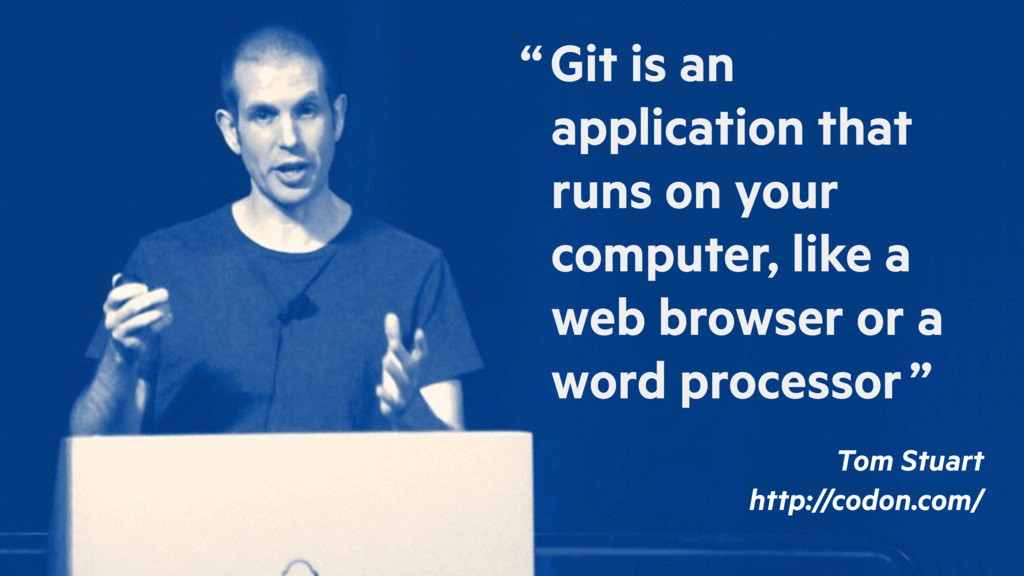 """ Git is an application that runs on your compu..."