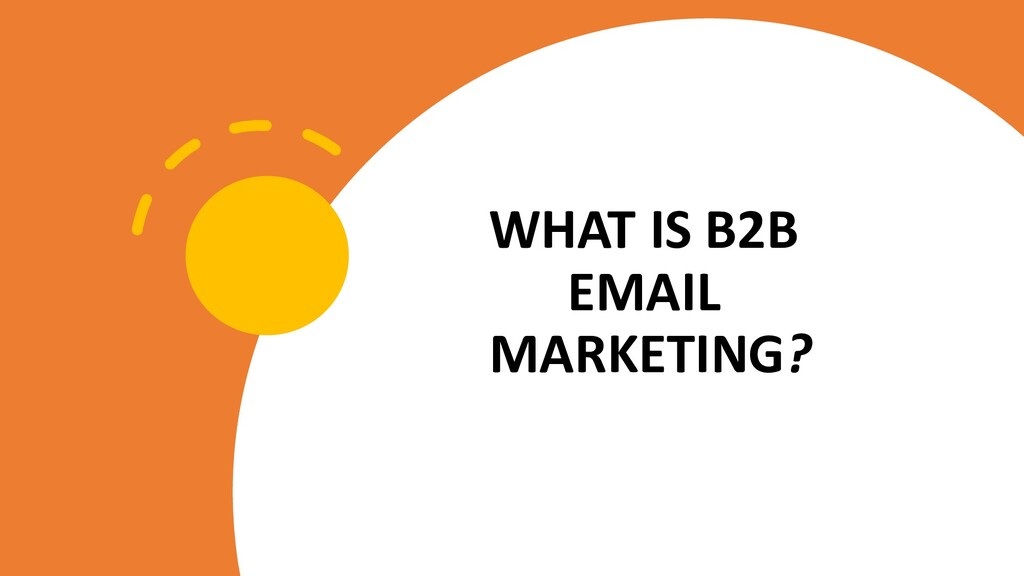 WHAT IS B2B EMAIL MARKETING?