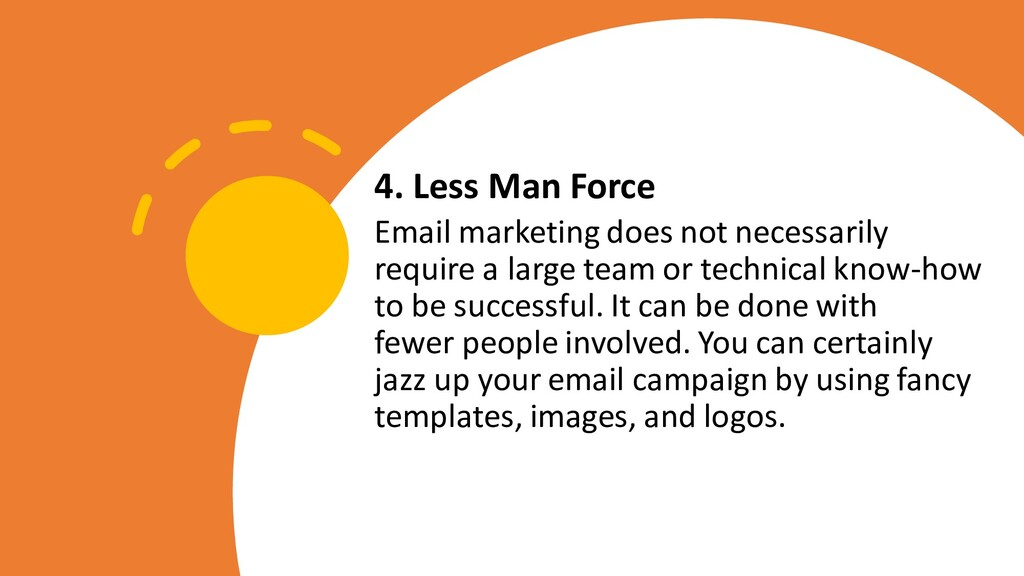 4. Less Man Force Email marketing does not nece...