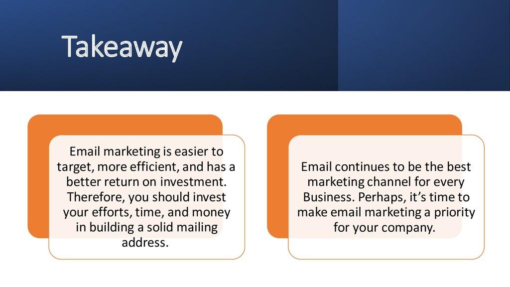 Takeaway Email marketing is easier to target, m...