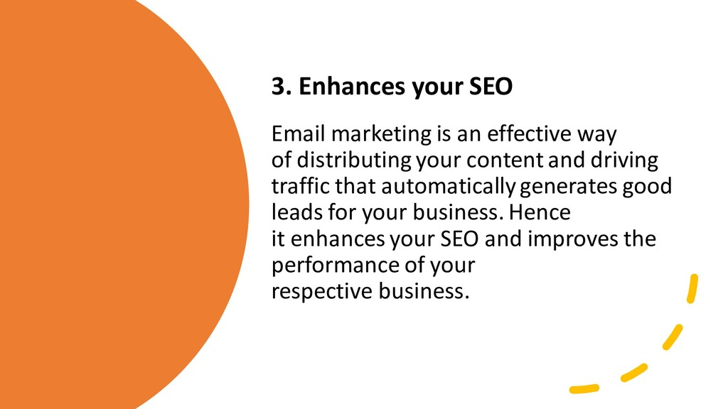3. Enhances your SEO Email marketing is an effe...