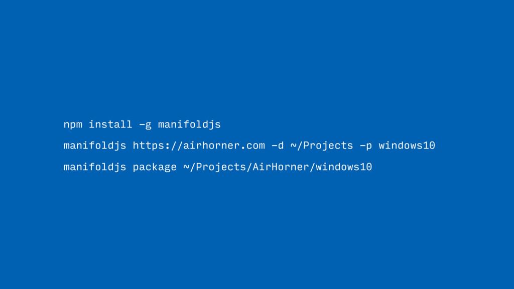 npm install -g manifoldjs manifoldjs https://a...