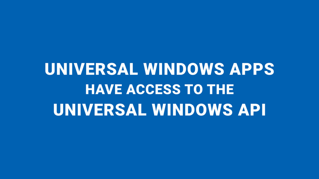 UNIVERSAL WINDOWS APPS HAVE ACCESS TO THE
