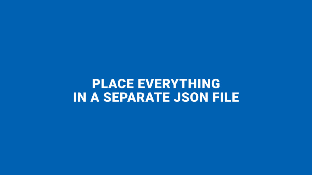 PLACE EVERYTHING  IN A SEPARATE JSON FILE