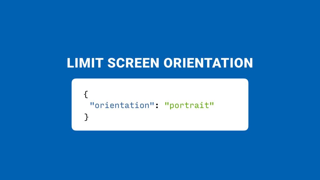 "LIMIT SCREEN ORIENTATION { ""orientation"": ""port..."