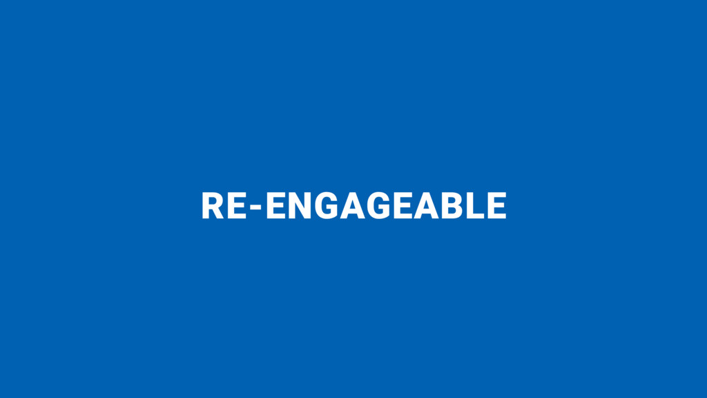 RE-ENGAGEABLE