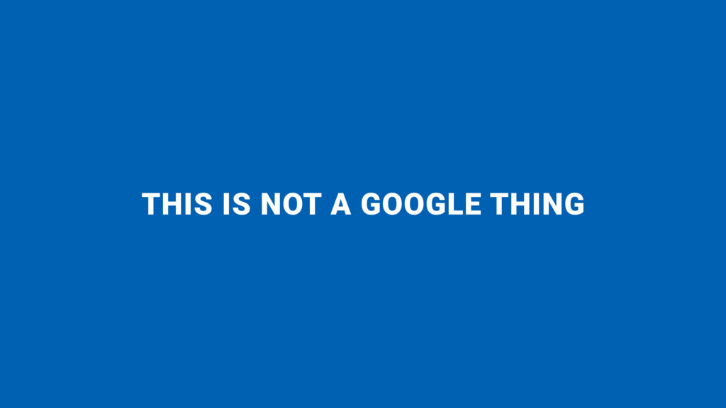 THIS IS NOT A GOOGLE THING