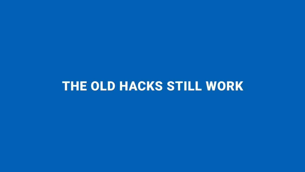THE OLD HACKS STILL WORK