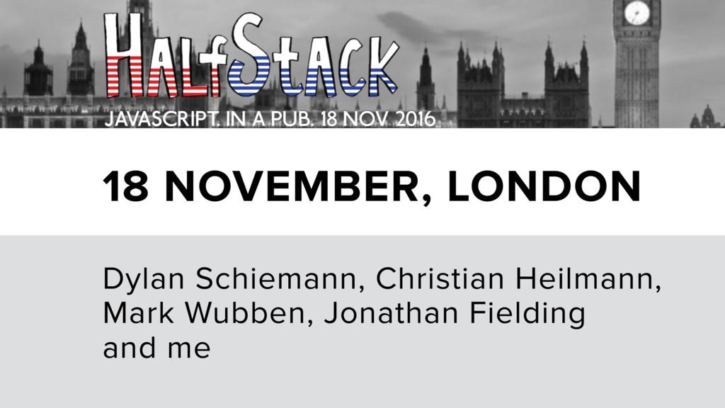 18 NOVEMBER, LONDON Dylan Schiemann, Christian ...