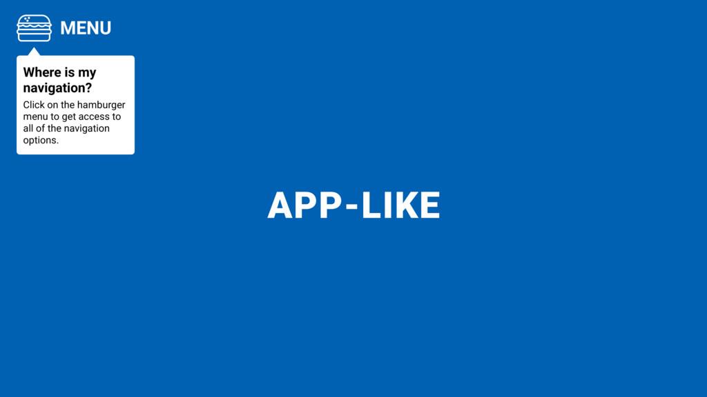 APP-LIKE MENU Where is my navigation? Click on ...