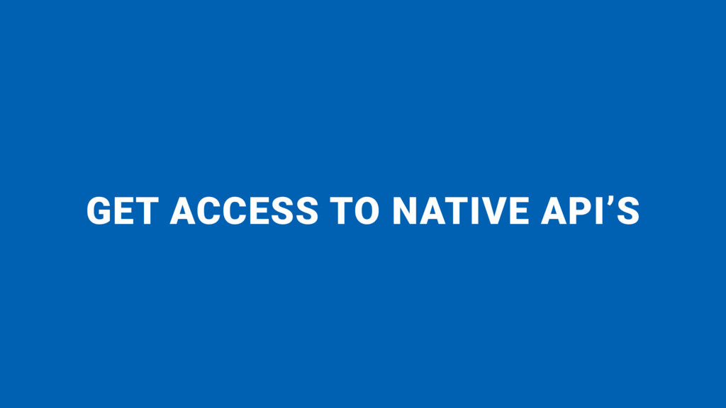 GET ACCESS TO NATIVE API'S