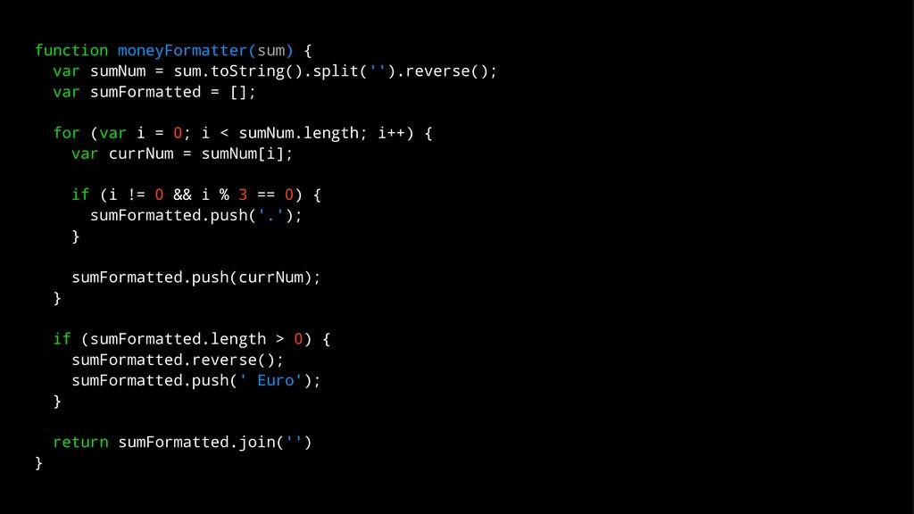 function moneyFormatter(sum) { var sumNum = sum...