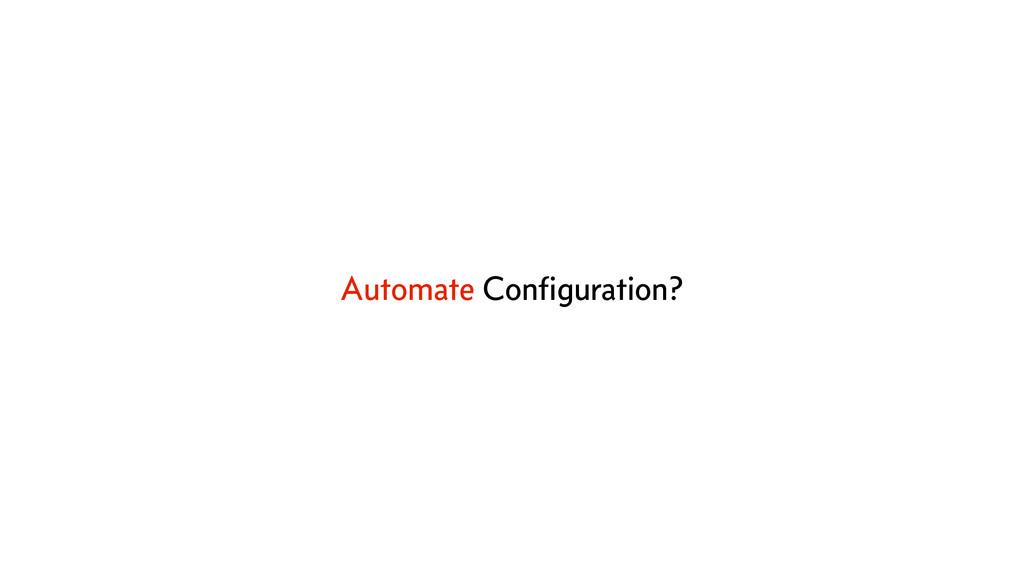 Automate Configuration?
