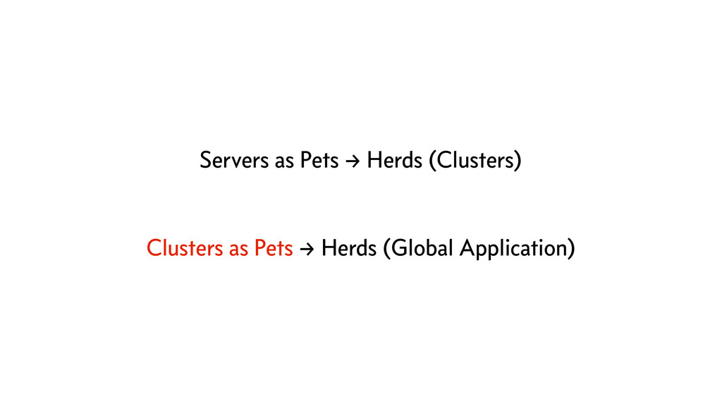 Servers as Pets → Herds (Clusters) Clusters as ...