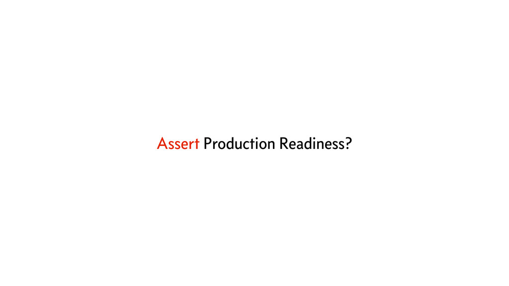Assert Production Readiness?