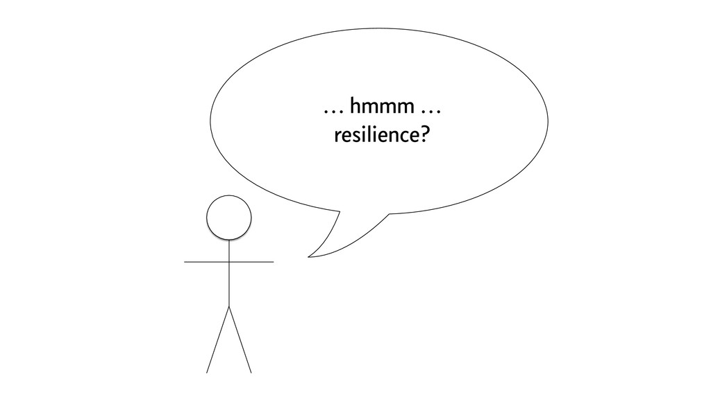 … hmmm … resilience?