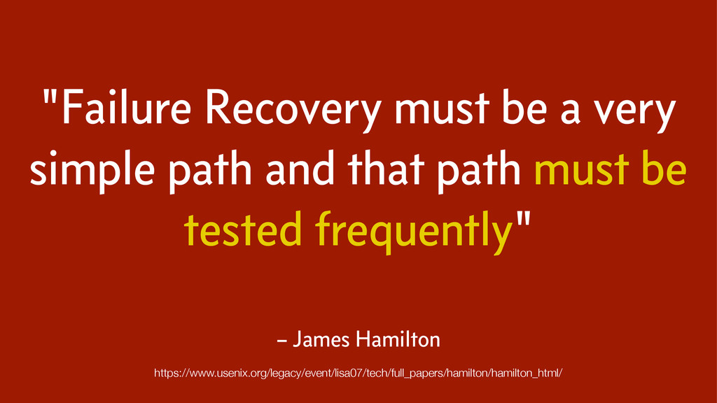 """Failure Recovery must be a very simple path an..."