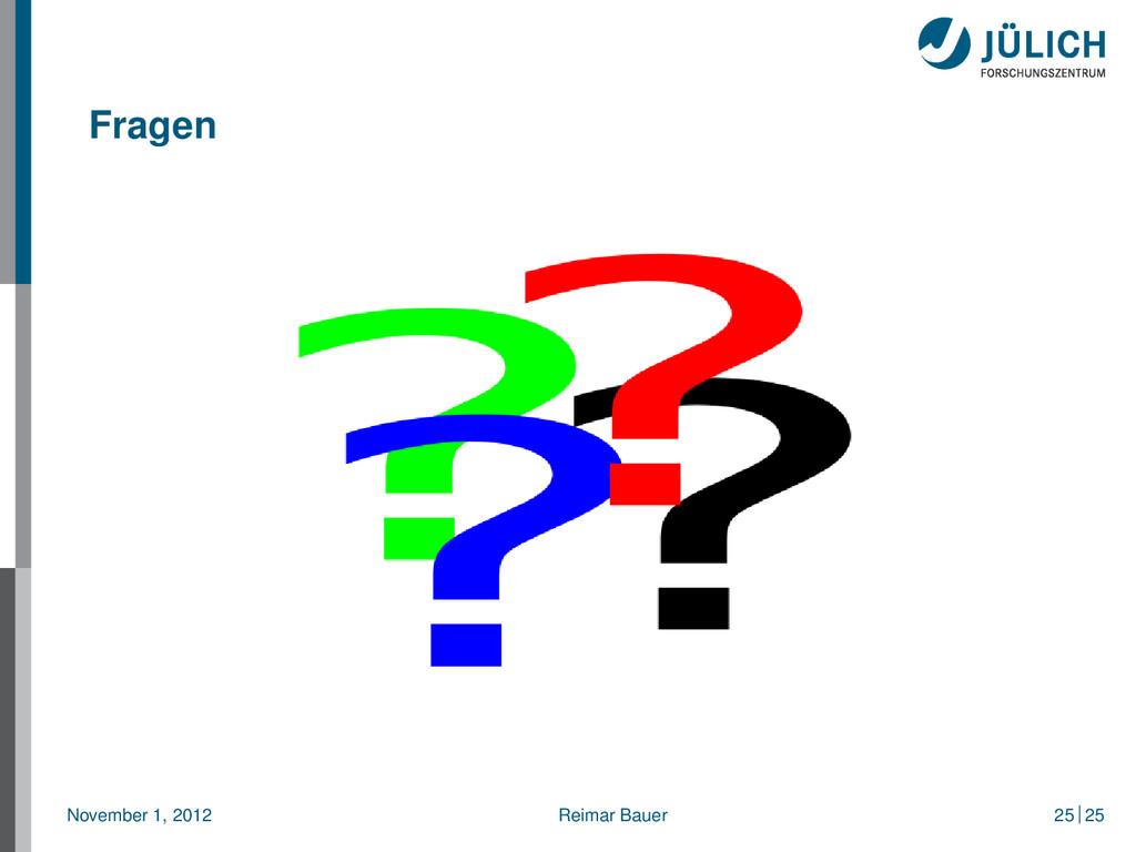 Fragen November 1, 2012 Reimar Bauer 25 25