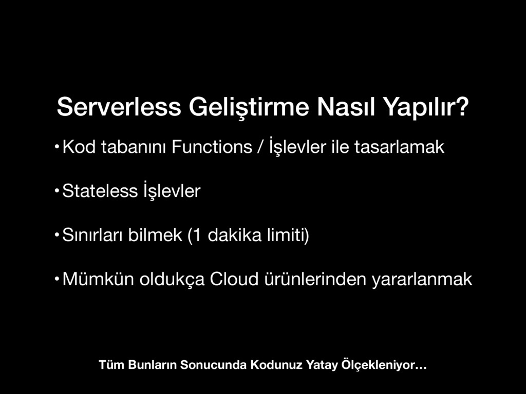 Serverless Geliştirme Nasıl Yapılır? •Kod taban...