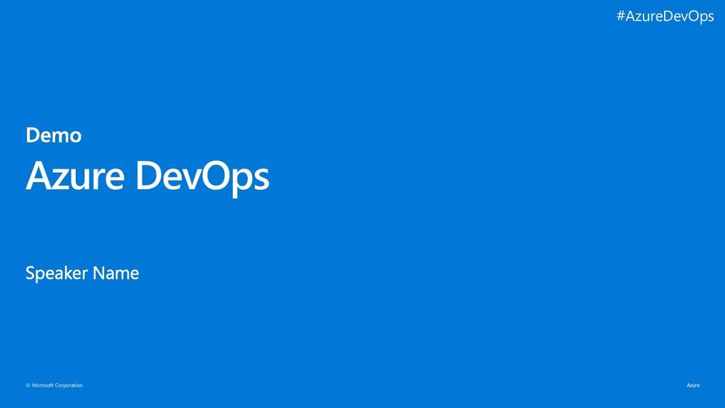 © Microsoft Corporation Azure DevOps #AzureDevO...