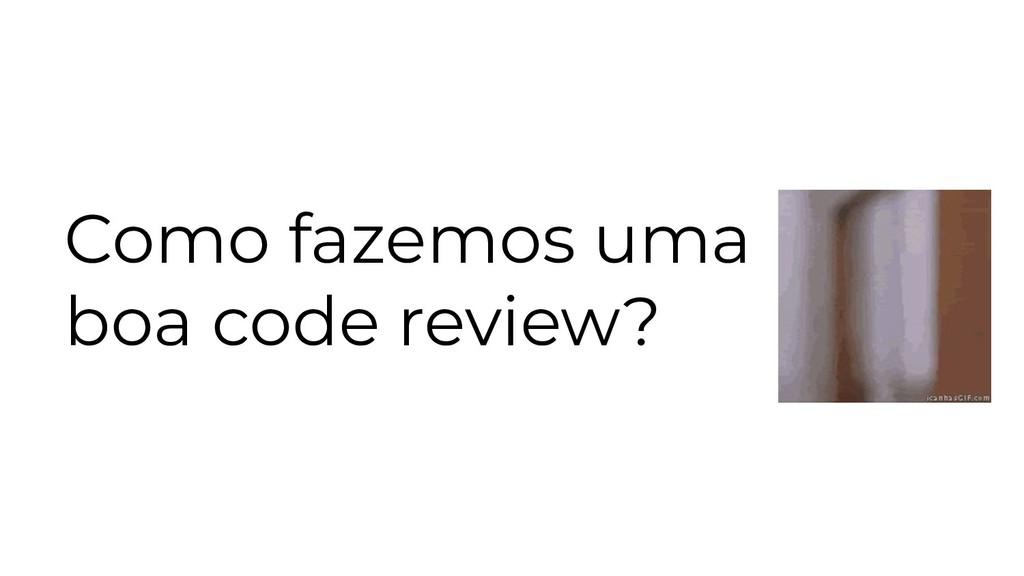 Como fazemos uma boa code review?