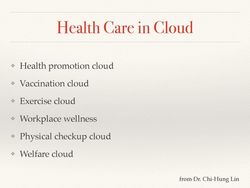 Health Care in Cloud ❖ Health promotion cloud! ...
