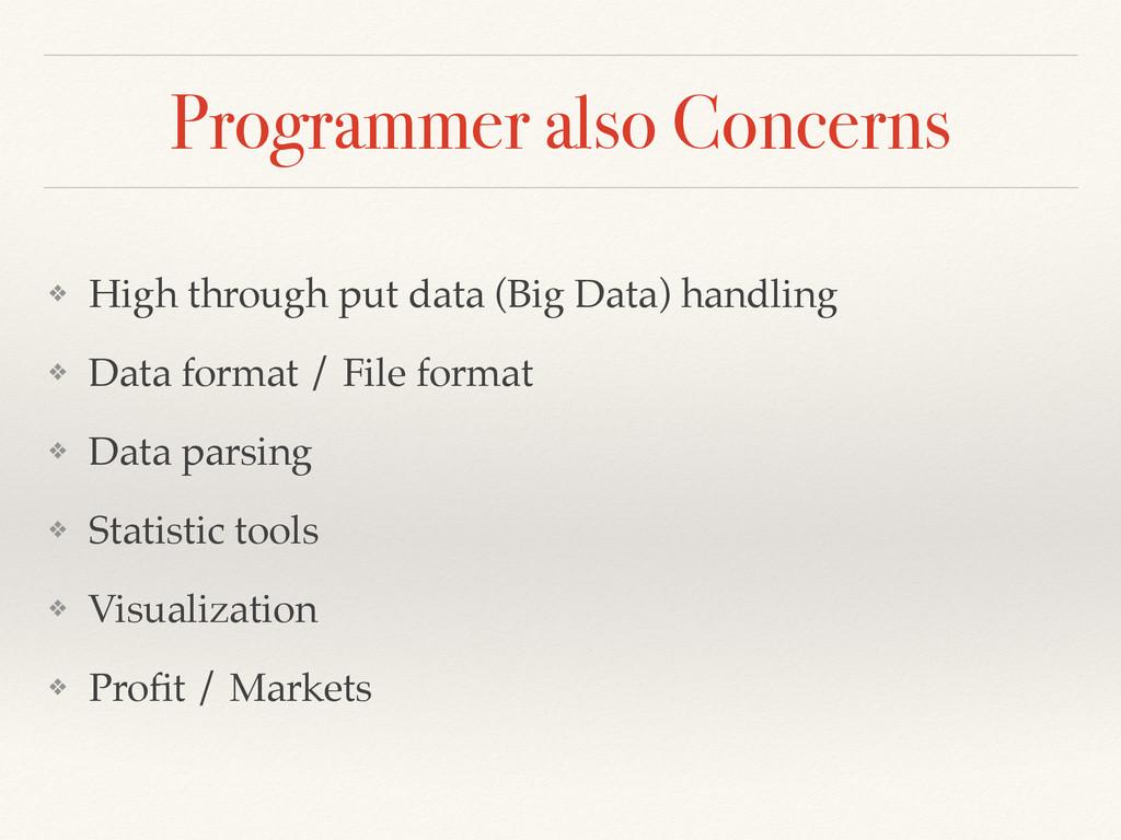 Programmer also Concerns ❖ High through put dat...