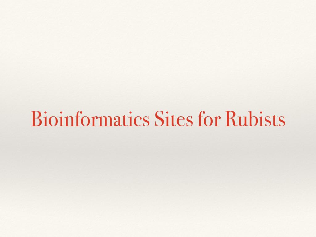 Bioinformatics Sites for Rubists
