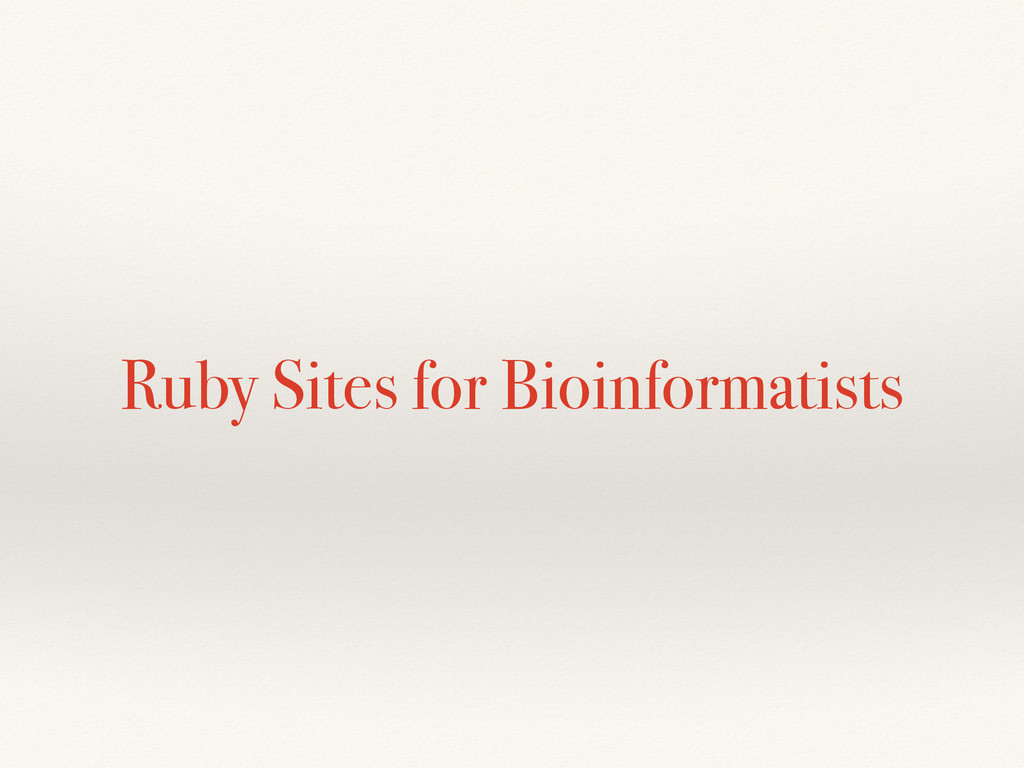 Ruby Sites for Bioinformatists