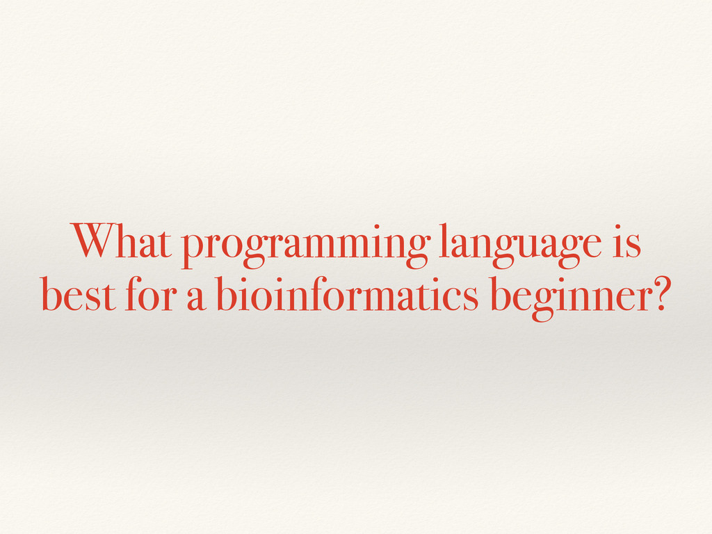What programming language is best for a bioinfo...