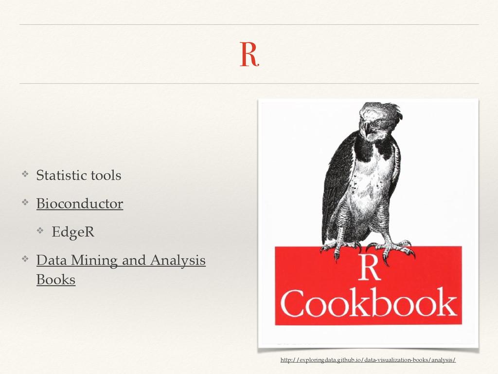 R ❖ Statistic tools! ❖ Bioconductor! ❖ EdgeR! ❖...