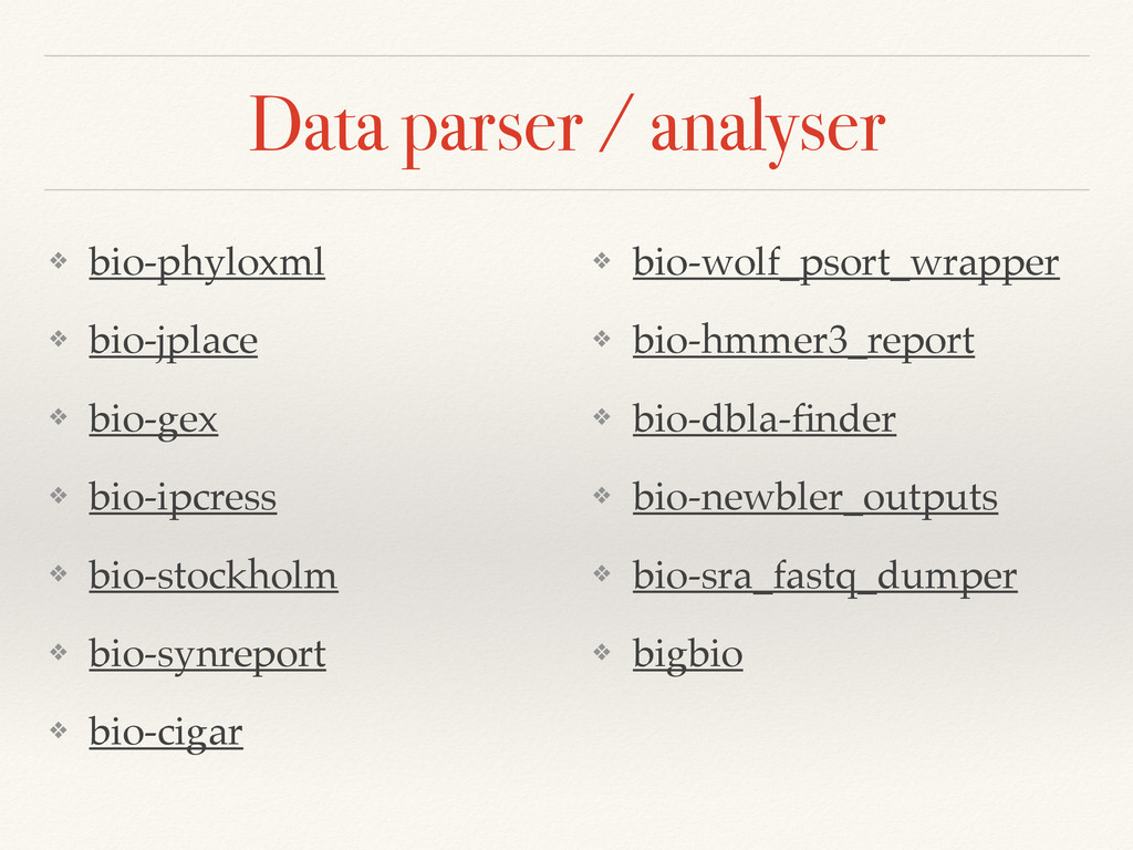 Data parser / analyser ❖ bio-phyloxml! ❖ bio-jp...