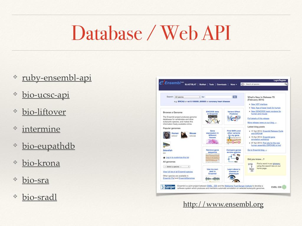 Database / Web API ❖ ruby-ensembl-api! ❖ bio-uc...