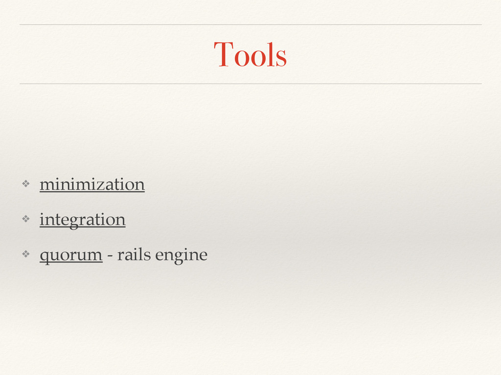 Tools ❖ minimization! ❖ integration! ❖ quorum -...