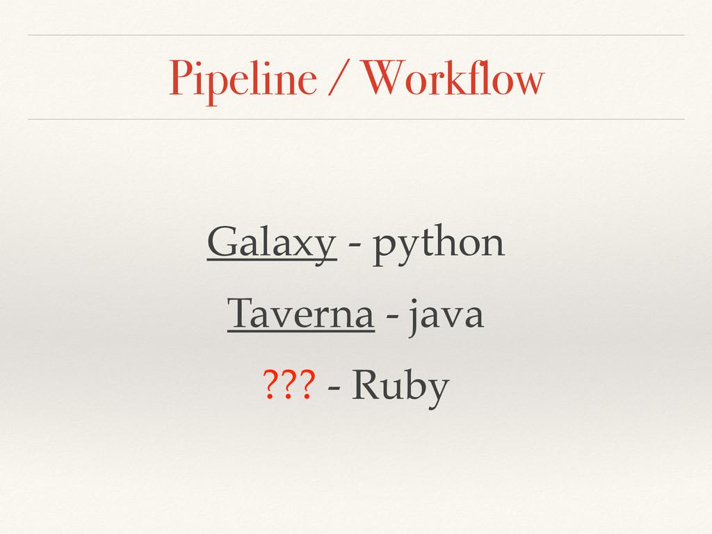 Pipeline / Workflow Galaxy - python! Taverna - ...