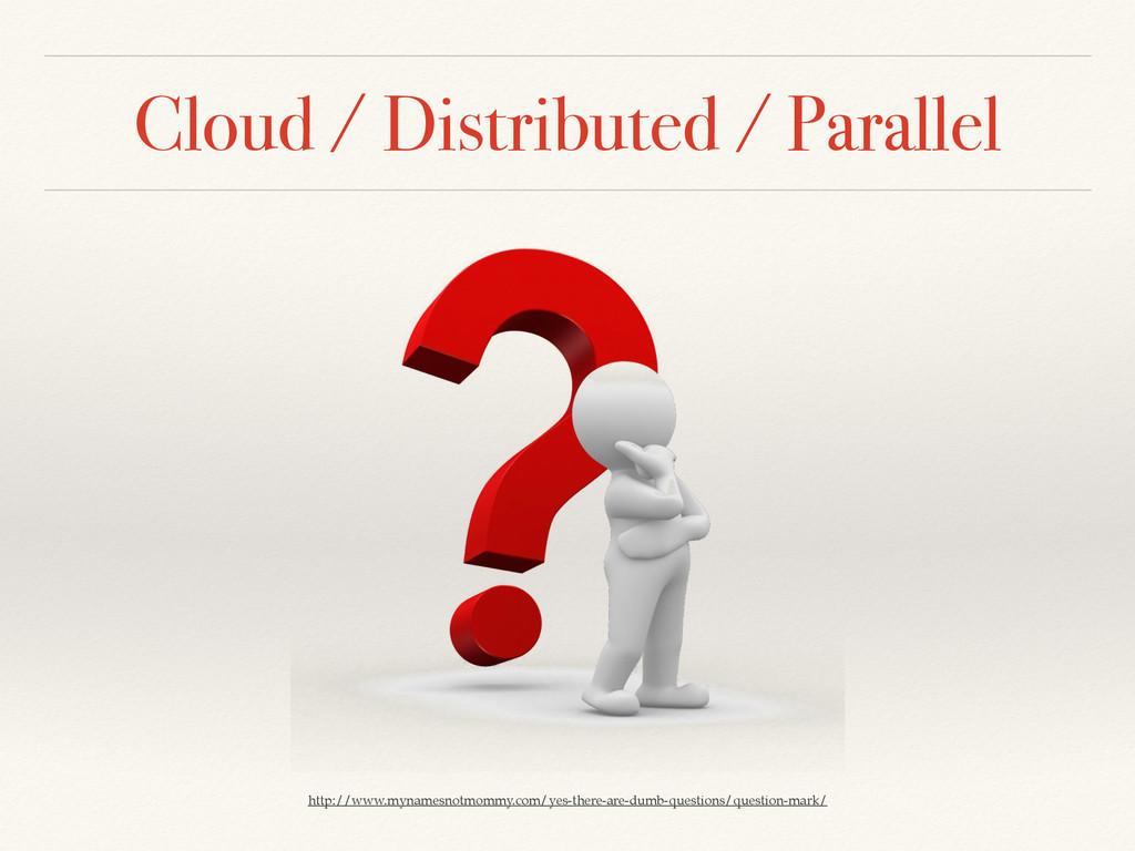 Cloud / Distributed / Parallel http://www.mynam...