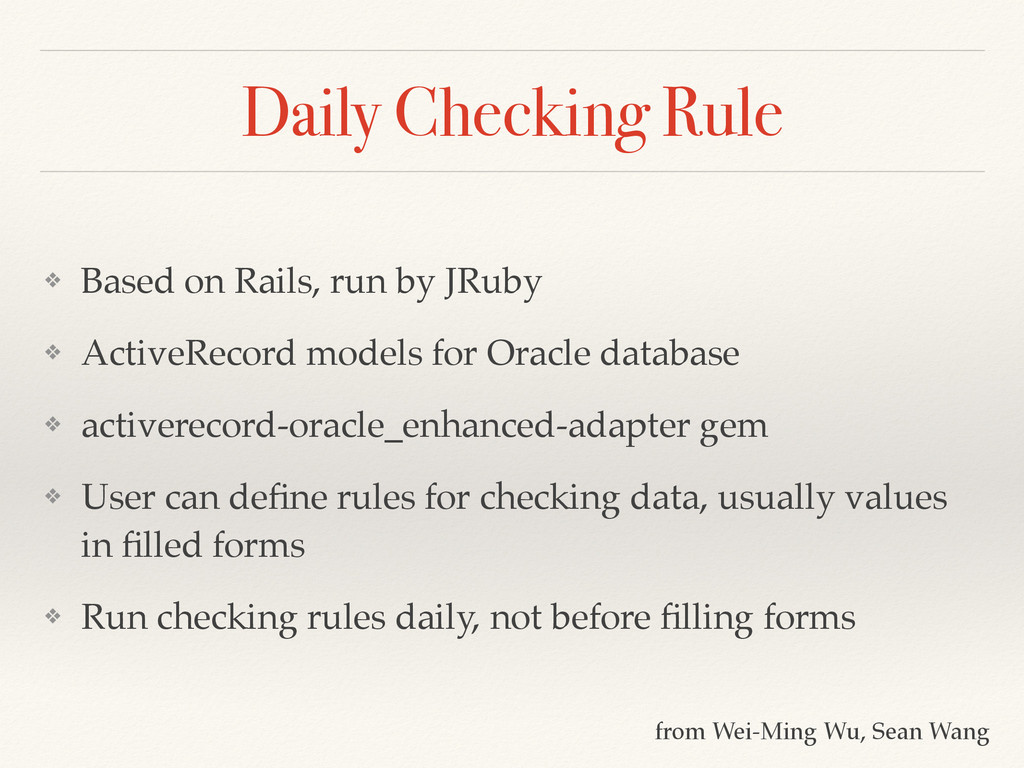 Daily Checking Rule ❖ Based on Rails, run by JR...
