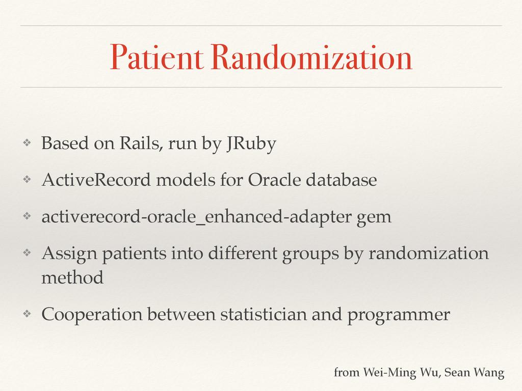Patient Randomization ❖ Based on Rails, run by ...