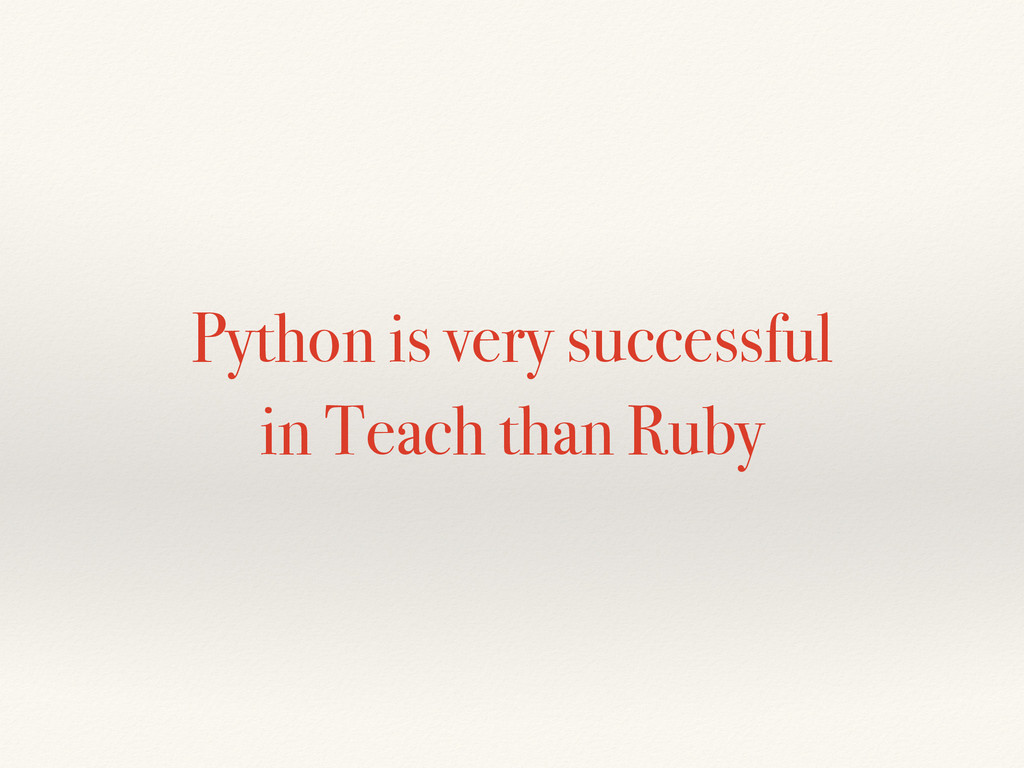 Python is very successful in Teach than Ruby