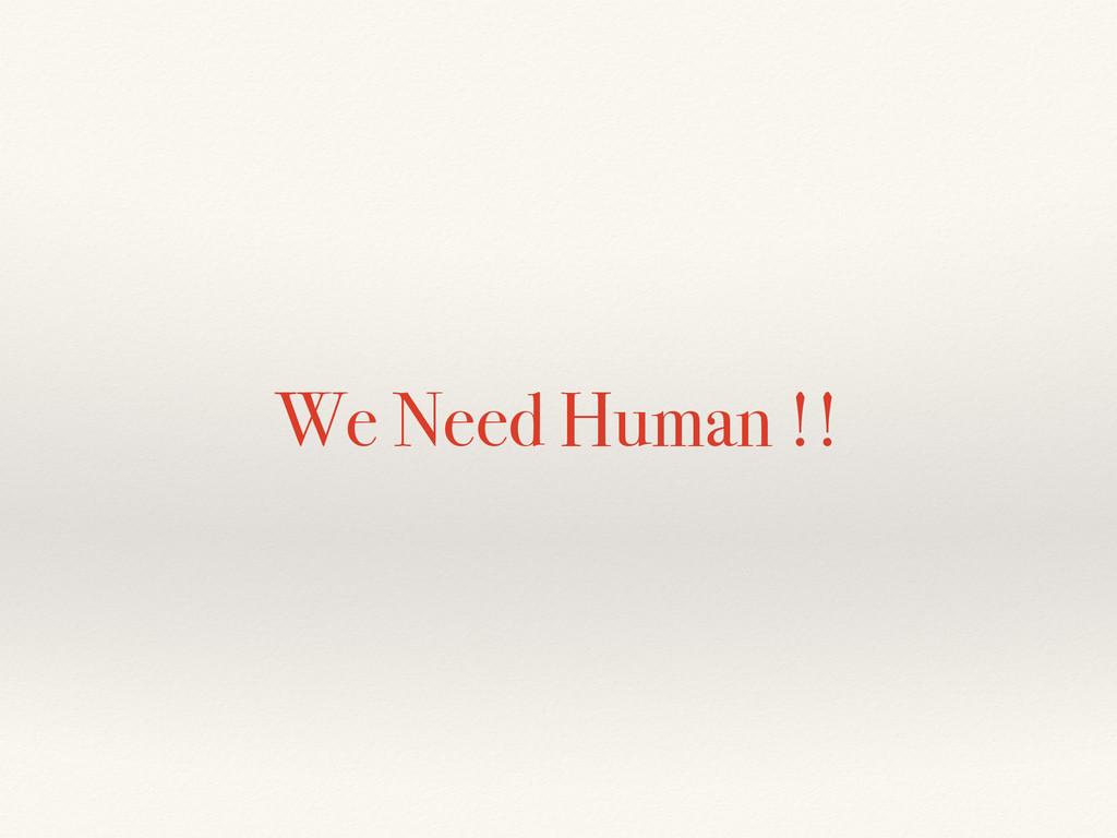 We Need Human !!