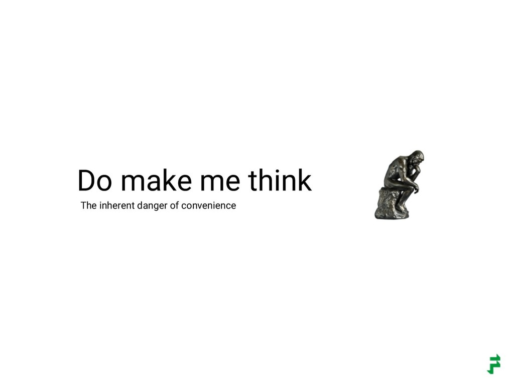Do make me think The inherent danger of conveni...