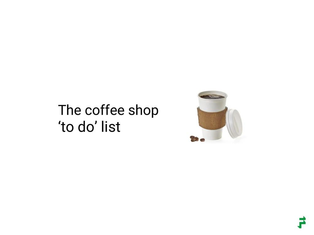 The coffee shop 'to do' list