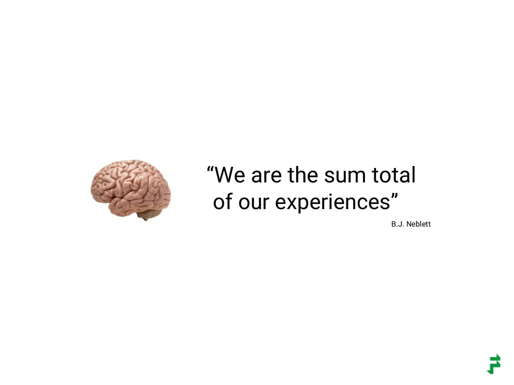 """""""We are the sum total of our experiences"""" B.J. ..."""
