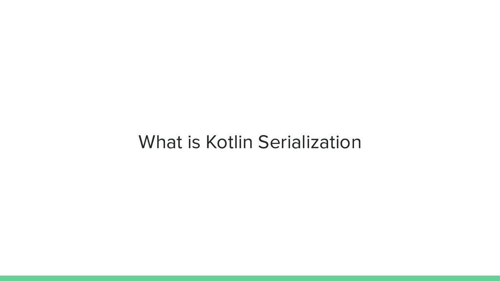 What is Kotlin Serialization