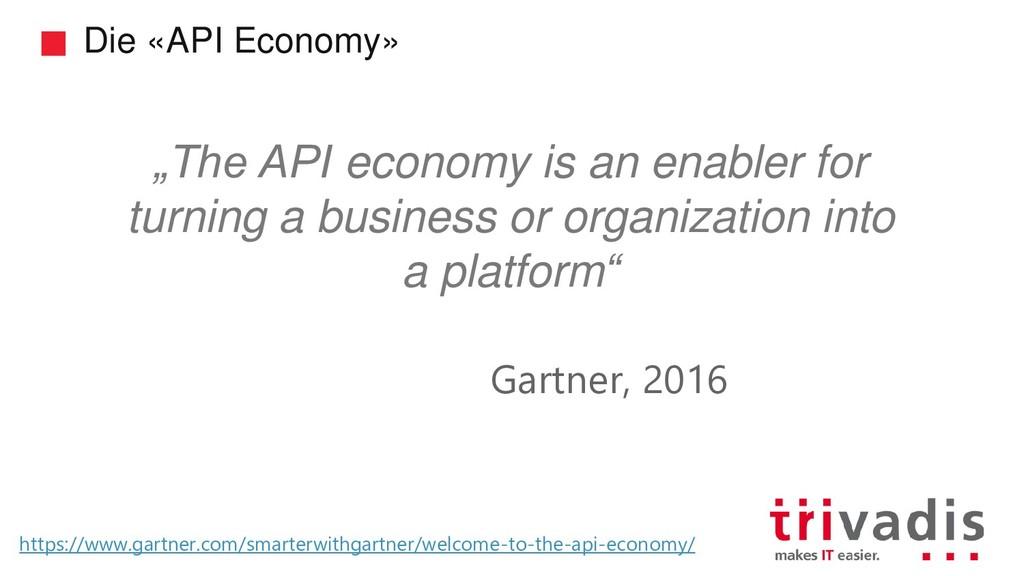 "Die «API Economy» ""The API economy is an enable..."