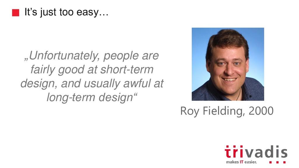 "It's just too easy… Roy Fielding, 2000 ""Unfortu..."
