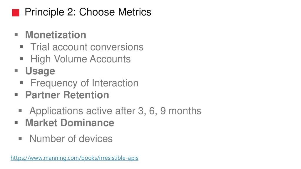 Principle 2: Choose Metrics ▪ Monetization ▪ Tr...